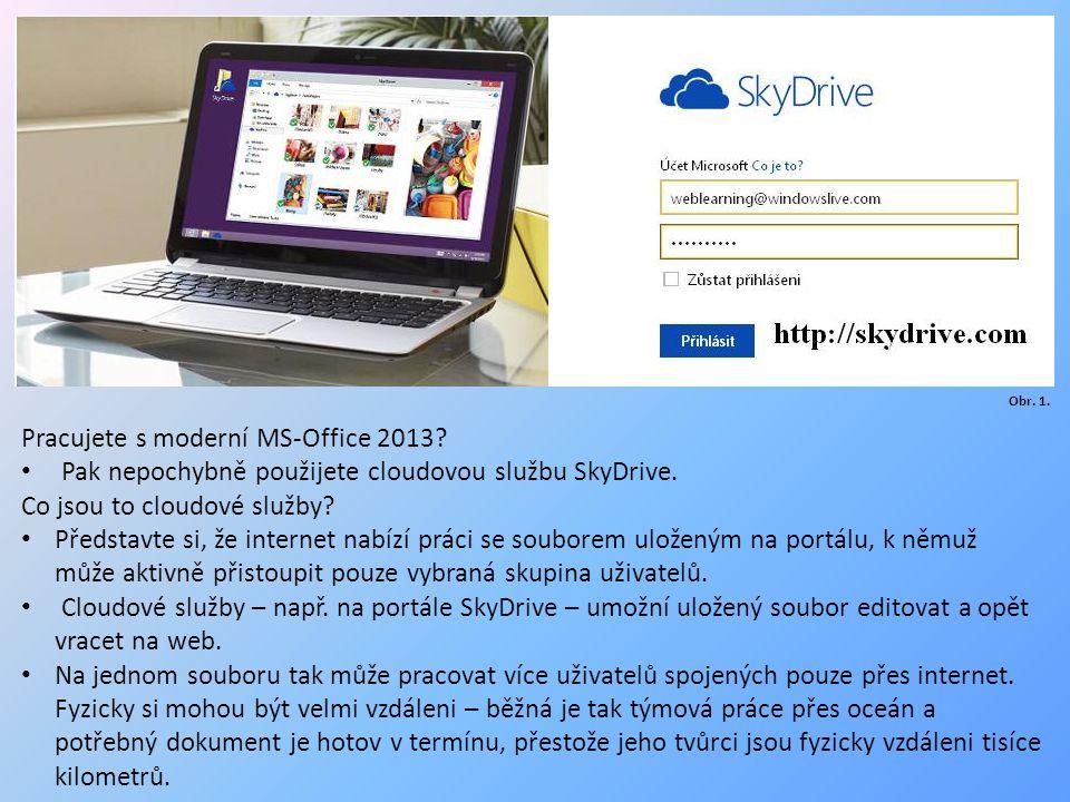 Pracujete s moderní MS-Office 2013. Pak nepochybně použijete cloudovou službu SkyDrive.