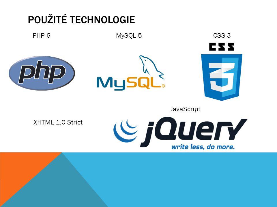 POUŽITÉ TECHNOLOGIE XHTML 1.0 Strict PHP 6 CSS 3 MySQL 5 JavaScript