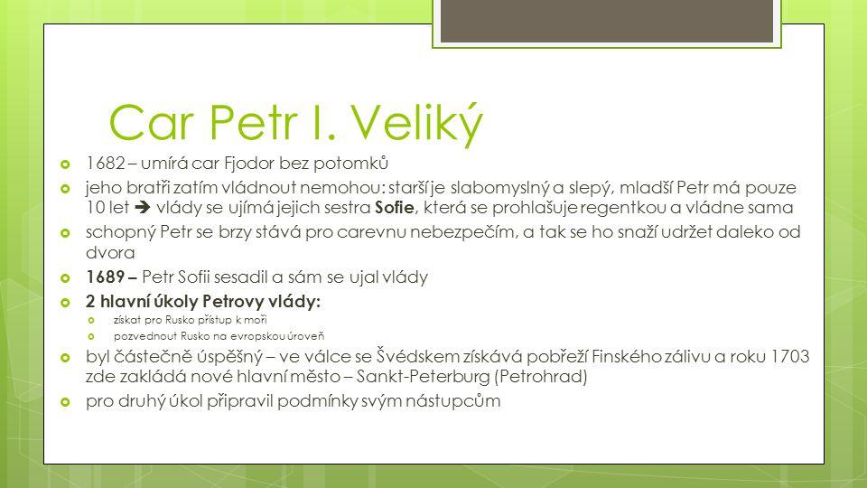 Petr I.Veliký Petr I. Veliký, známý též jako Petr Alexejevič (9.