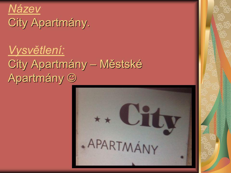 City Apartmány. City Apartmány – Městské Apartmány Název City Apartmány. Vysvětlení: City Apartmány – Městské Apartmány