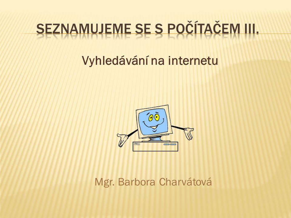 Vyhledávání na internetu Mgr. Barbora Charvátová