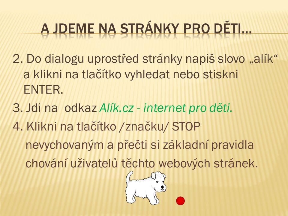 """2. Do dialogu uprostřed stránky napiš slovo """"alík"""" a klikni na tlačítko vyhledat nebo stiskni ENTER. 3. Jdi na odkaz Alík.cz - internet pro děti. 4. K"""