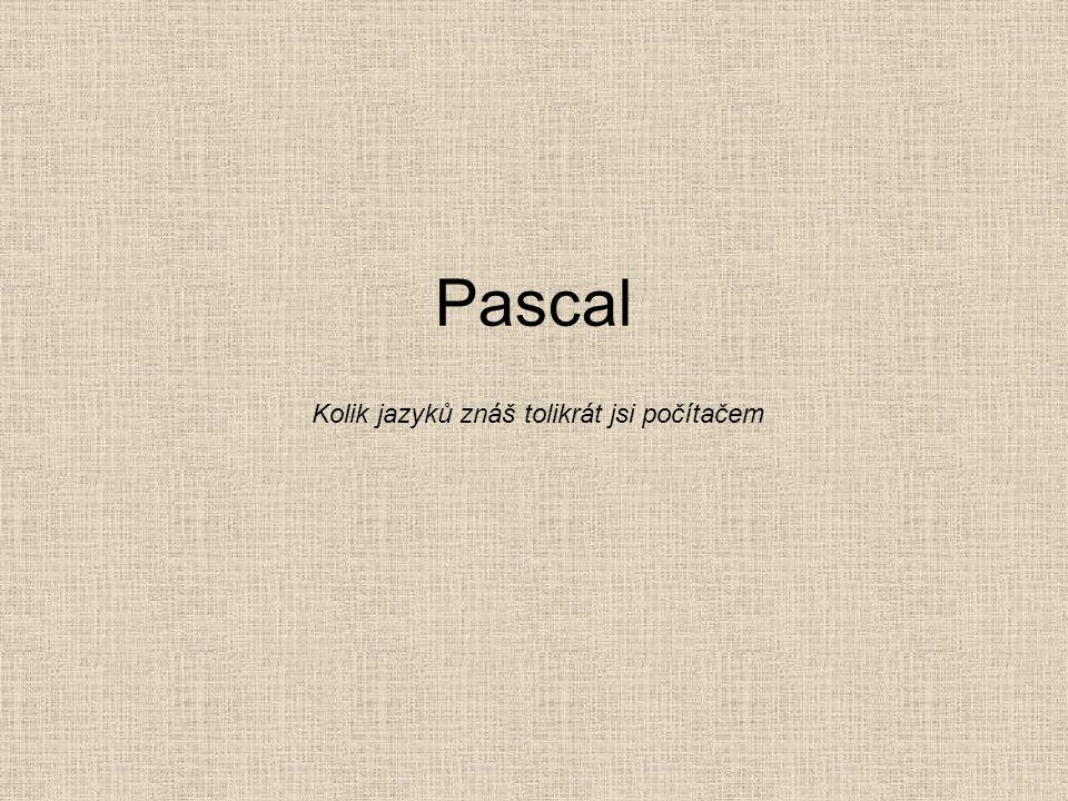 Pascal Kolik jazyků znáš tolikrát jsi počítačem
