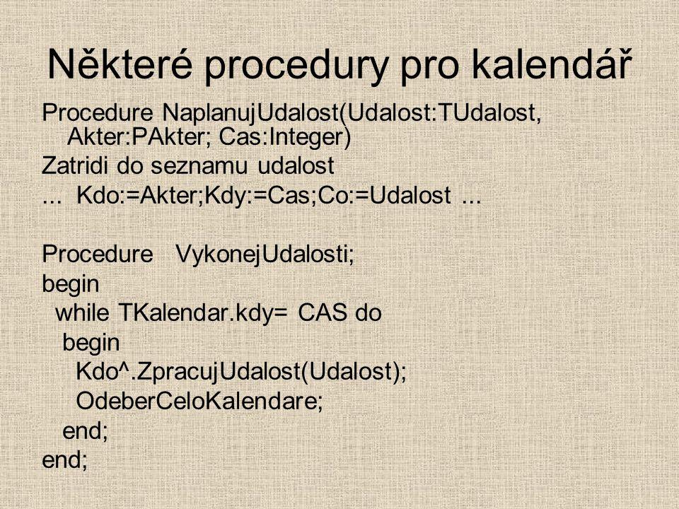 Některé procedury pro kalendář Procedure NaplanujUdalost(Udalost:TUdalost, Akter:PAkter; Cas:Integer) Zatridi do seznamu udalost...