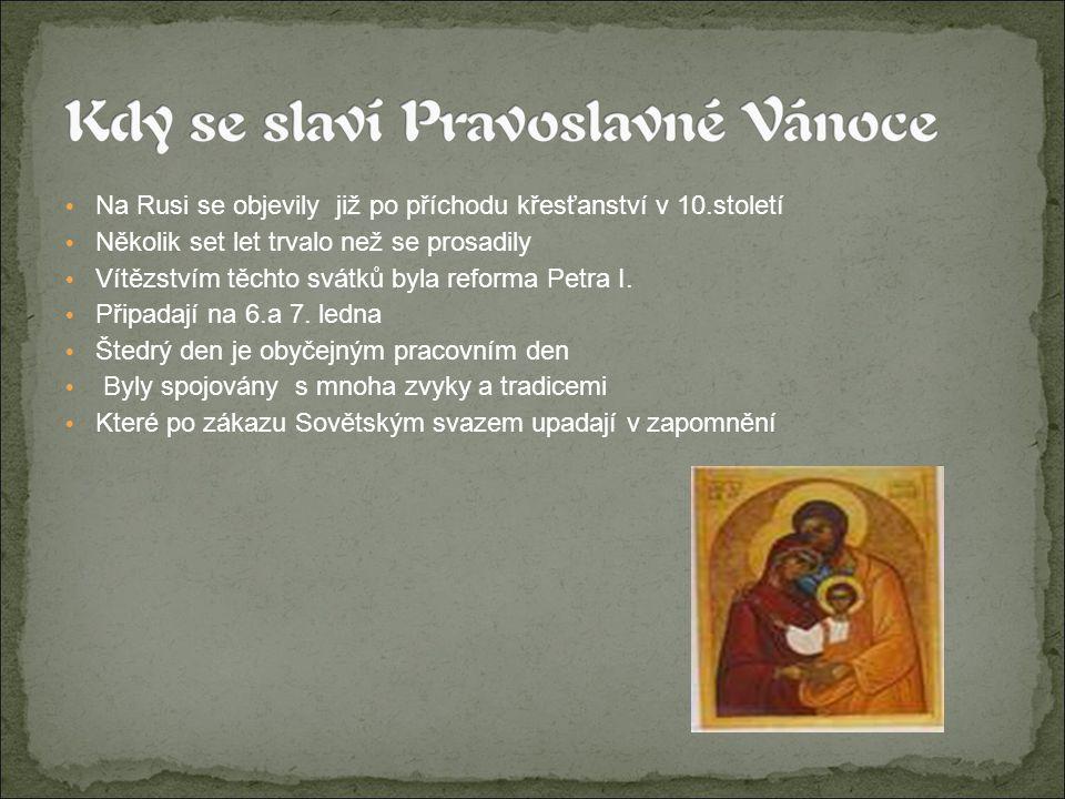 Na Rusi se objevily již po příchodu křesťanství v 10.století Několik set let trvalo než se prosadily Vítězstvím těchto svátků byla reforma Petra I.