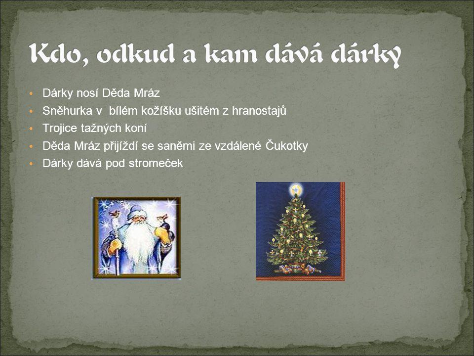 Dárky nosí Děda Mráz Sněhurka v bílém kožíšku ušitém z hranostajů Trojice tažných koní Děda Mráz přijíždí se saněmi ze vzdálené Čukotky Dárky dává pod stromeček