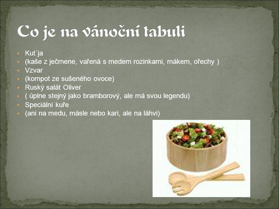 Kut´ja (kaše z ječmene, vařená s medem rozinkami, mákem, ořechy ) Vzvar (kompot ze sušeného ovoce) Ruský salát Oliver ( úplne stejný jako bramborový, ale má svou legendu) Speciální kuře (ani na medu, másle nebo kari, ale na láhvi)