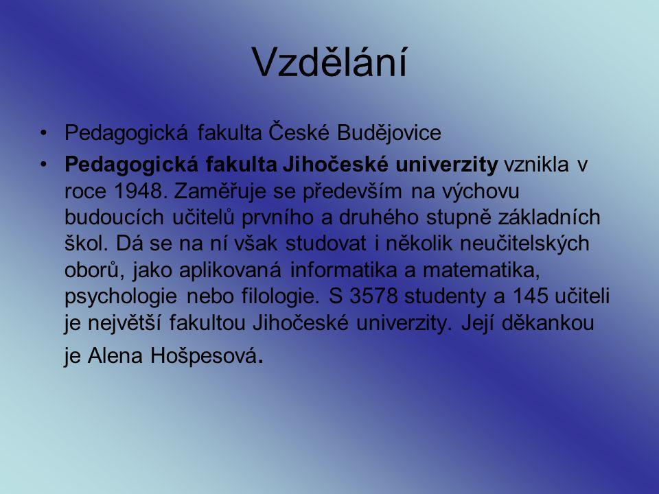 Vzdělání Pedagogická fakulta České Budějovice Pedagogická fakulta Jihočeské univerzity vznikla v roce 1948. Zaměřuje se především na výchovu budoucích