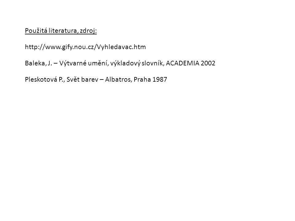 Použitá literatura, zdroj: http://www.gify.nou.cz/Vyhledavac.htm Baleka, J. – Výtvarné umění, výkladový slovník, ACADEMIA 2002 Pleskotová P., Svět bar