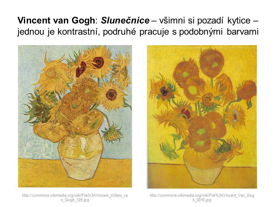 Vincent van Gogh: Slunečnice – všimni si pozadí kytice – jednou je kontrastní, podruhé pracuje s podobnými barvami http://commons.wikimedia.org/wiki/F