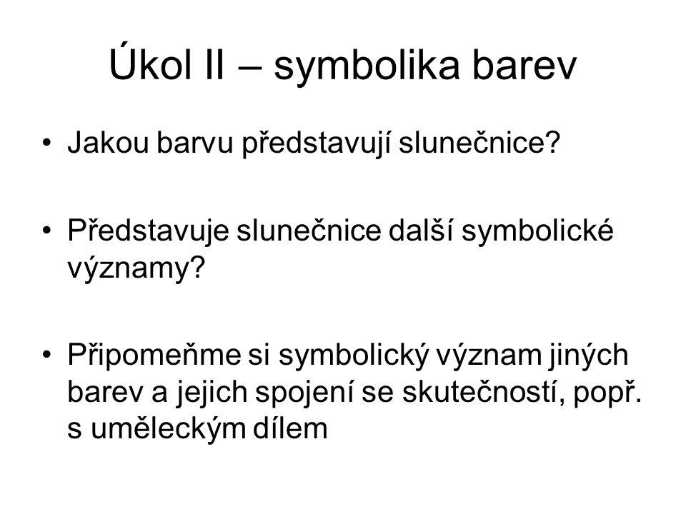 Úkol II – symbolika barev Jakou barvu představují slunečnice? Představuje slunečnice další symbolické významy? Připomeňme si symbolický význam jiných