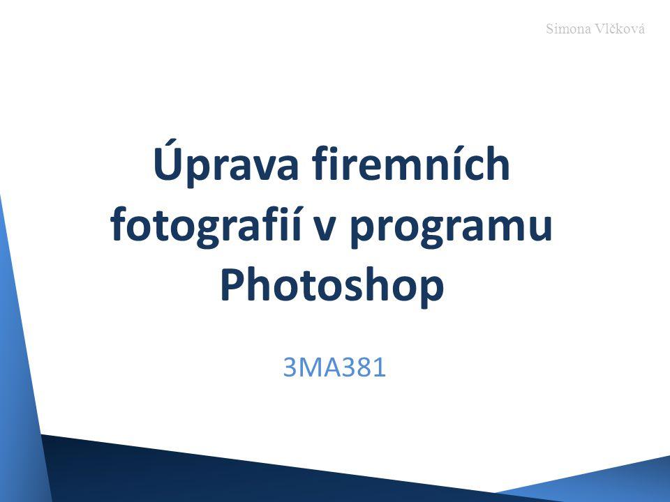 Úprava firemních fotografií v programu Photoshop 3MA381 Simona Vlčková