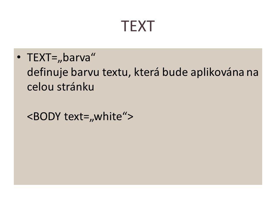 """TEXT TEXT=""""barva"""" definuje barvu textu, která bude aplikována na celou stránku"""