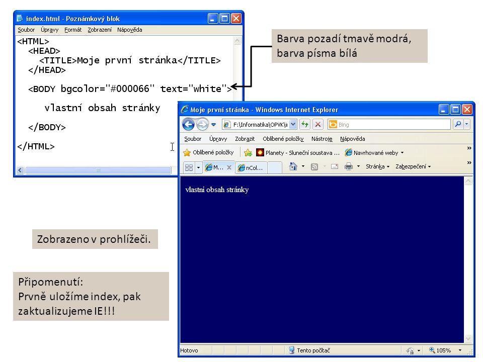 Barva pozadí tmavě modrá, barva písma bílá Zobrazeno v prohlížeči. Připomenutí: Prvně uložíme index, pak zaktualizujeme IE!!!