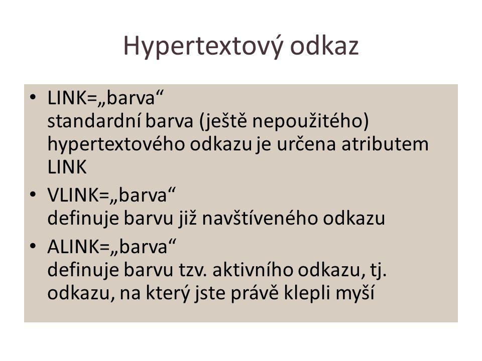 """Hypertextový odkaz LINK=""""barva standardní barva (ještě nepoužitého) hypertextového odkazu je určena atributem LINK VLINK=""""barva definuje barvu již navštíveného odkazu ALINK=""""barva definuje barvu tzv."""