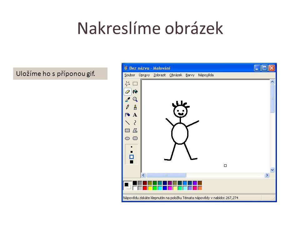 Nakreslíme obrázek Uložíme ho s příponou gif.