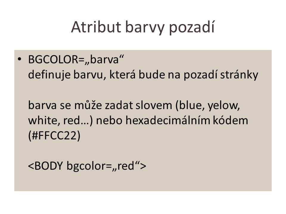 """Atribut barvy pozadí BGCOLOR=""""barva definuje barvu, která bude na pozadí stránky barva se může zadat slovem (blue, yelow, white, red…) nebo hexadecimálním kódem (#FFCC22)"""