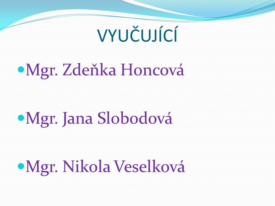 VYUČUJÍCÍ Mgr. Zdeňka Honcová Mgr. Jana Slobodová Mgr. Nikola Veselková