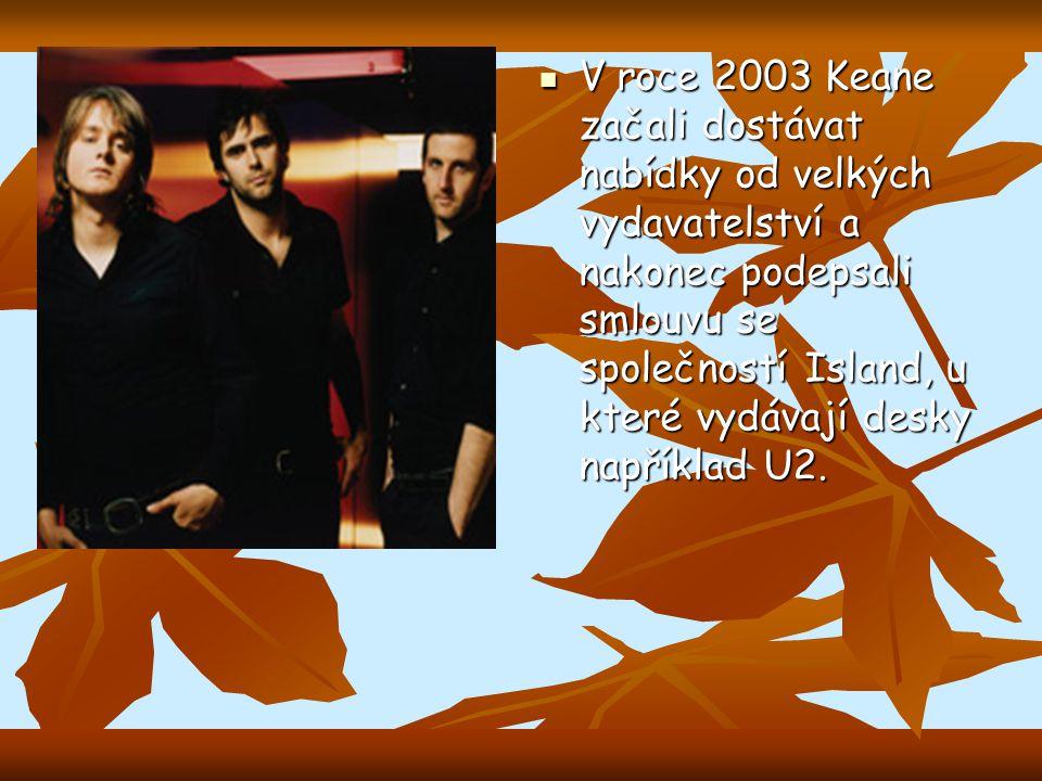 V roce 2003 Keane začali dostávat nabídky od velkých vydavatelství a nakonec podepsali smlouvu se společností Island, u které vydávají desky například