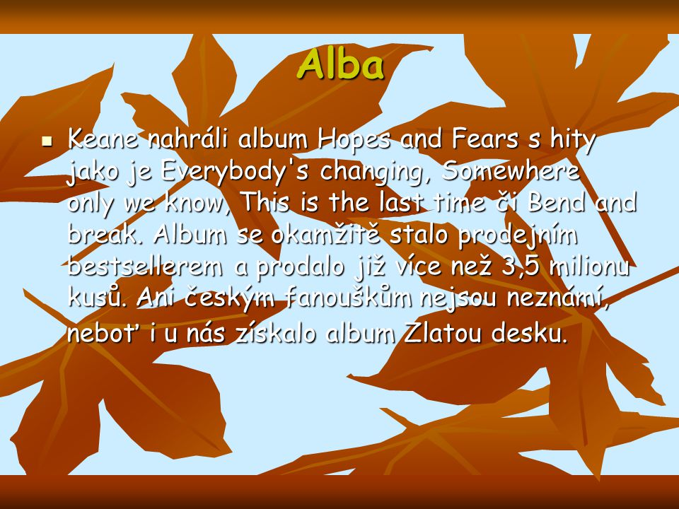 Alba Keane nahráli album Hopes and Fears s hity jako je Everybody s changing, Somewhere only we know, This is the last time či Bend and break.