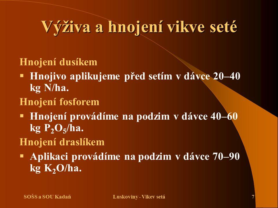 SOŠS a SOU KadaňLuskoviny - Vikev setá7 Výživa a hnojení vikve seté Hnojení dusíkem  Hnojivo aplikujeme před setím v dávce 20–40 kg N/ha. Hnojení fos