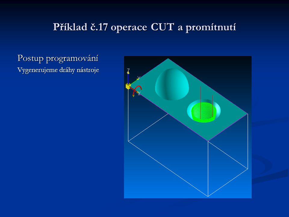 Příklad č.17 operace CUT a promítnutí Postup programování Vygenerujeme dráhy nástroje