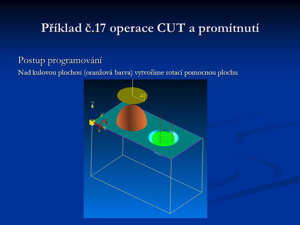 Příklad č.17 operace CUT a promítnutí Postup programování Nad kulovou plochou (oranžová barva) vytvoříme rotací pomocnou plochu
