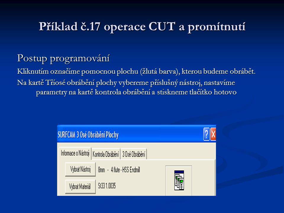 Příklad č.17 operace CUT a promítnutí Postup programování Kliknutím označíme pomocnou plochu (žlutá barva), kterou budeme obrábět. Na kartě Tříosé obr