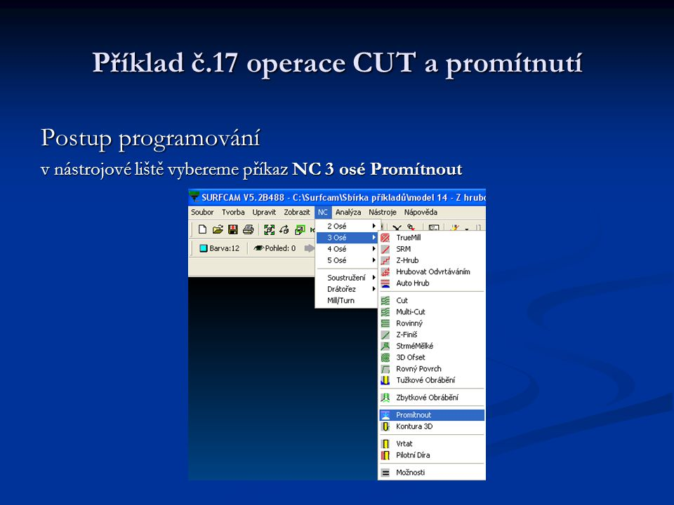 Příklad č.17 operace CUT a promítnutí Postup programování v nástrojové liště vybereme příkaz NC 3 osé Promítnout