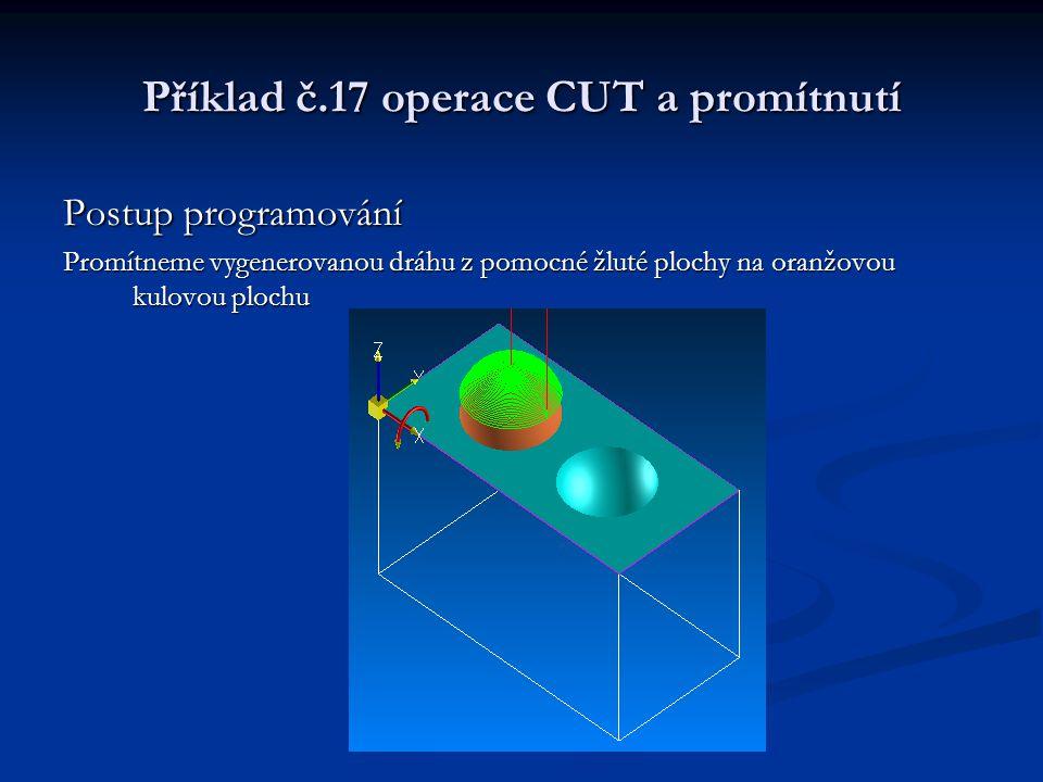 Příklad č.17 operace CUT a promítnutí Postup programování Promítneme vygenerovanou dráhu z pomocné žluté plochy na oranžovou kulovou plochu