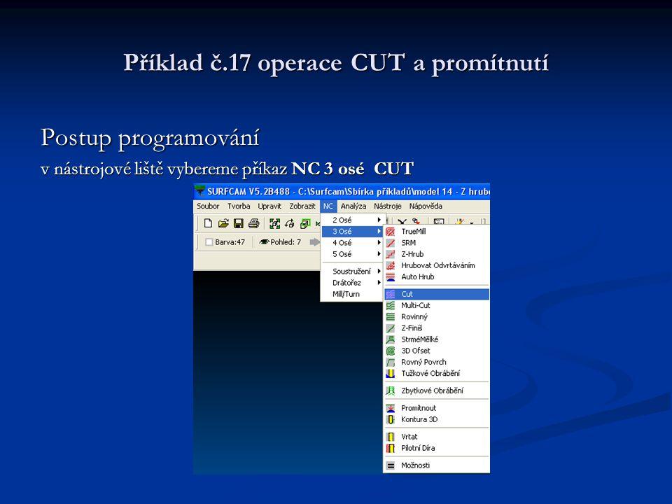 Příklad č.17 operace CUT a promítnutí Postup programování v nástrojové liště vybereme příkaz NC 3 osé CUT
