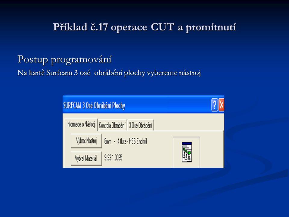 Příklad č.17 operace CUT a promítnutí Postup programování Na kartě Surfcam 3 osé obrábění plochy vybereme nástroj