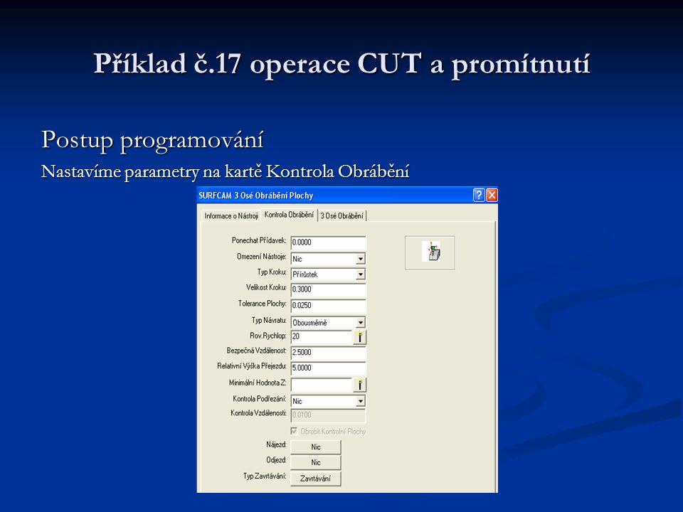 Příklad č.17 operace CUT a promítnutí Postup programování Nastavíme parametry na kartě Kontrola Obrábění
