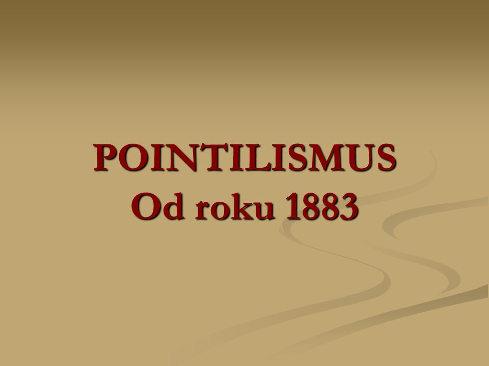 POINTILISMUS Od roku 1883