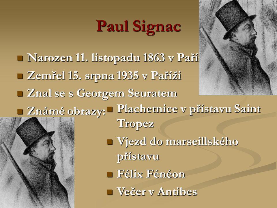 Paul Signac Narozen 11. listopadu 1863 v Paříži Narozen 11. listopadu 1863 v Paříži Zemřel 15. srpna 1935 v Paříži Zemřel 15. srpna 1935 v Paříži Znal