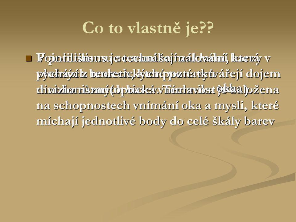 Hlavní představitelé pointilismu Georges Seurat Georges Seurat Paul Signac Paul Signac Henri Edmond Cross Henri Edmond Cross a částečně i Camille Pissaro a částečně i Camille Pissaro