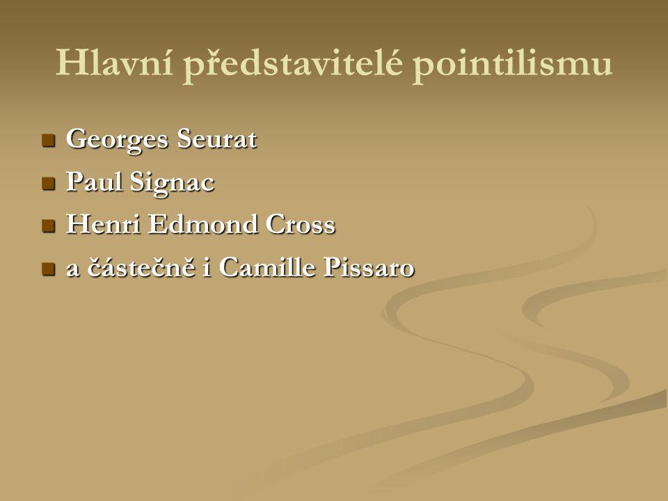 Hlavní představitelé pointilismu Georges Seurat Georges Seurat Paul Signac Paul Signac Henri Edmond Cross Henri Edmond Cross a částečně i Camille Piss