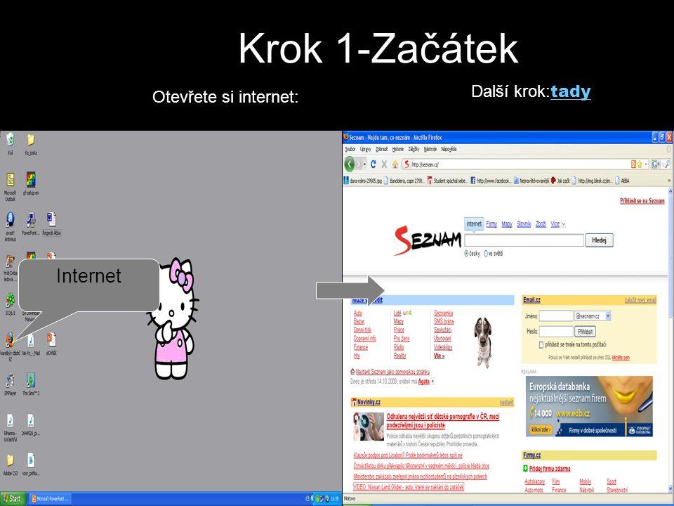 Krok 1-Začátek Otevřete si internet: Internet Další krok: tady tady
