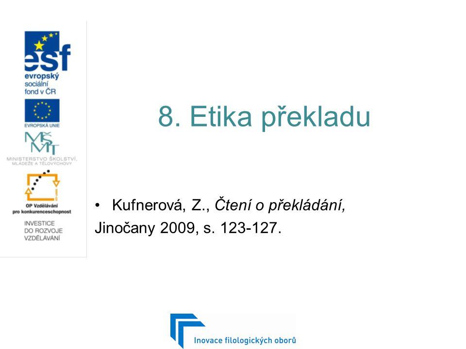 8. Etika překladu Kufnerová, Z., Čtení o překládání, Jinočany 2009, s. 123-127.