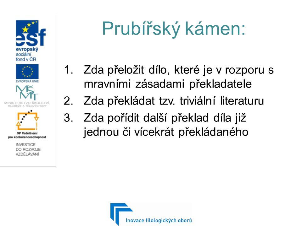 Prubířský kámen: 1.Zda přeložit dílo, které je v rozporu s mravními zásadami překladatele 2.Zda překládat tzv.
