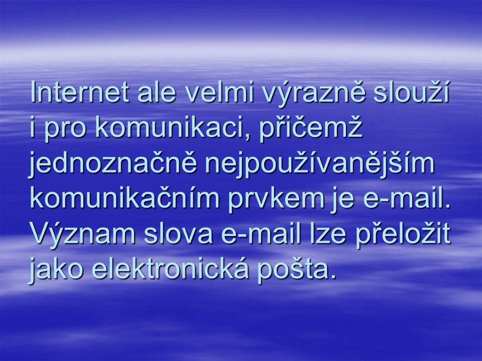 Internet ale velmi výrazně slouží i pro komunikaci, přičemž jednoznačně nejpoužívanějším komunikačním prvkem je e-mail.