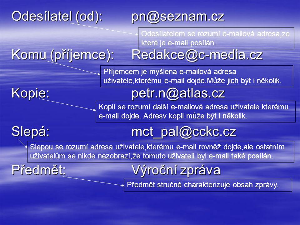 Odesílatel (od):pn@seznam.cz Komu (příjemce):Redakce@c-media.cz Kopie:petr.n@atlas.cz Slepá:mct_pal@cckc.cz Předmět:Výroční zpráva Odesílatelem se rozumí e-mailová adresa,ze které je e-mail posílán.