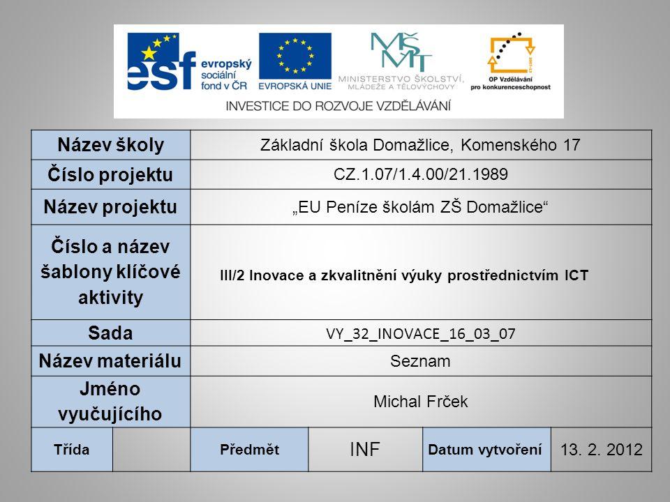  Žáci se seznámí s internetovým vyhledávačem www.seznam.czwww.seznam.cz  Naučí se základnímu ovládání