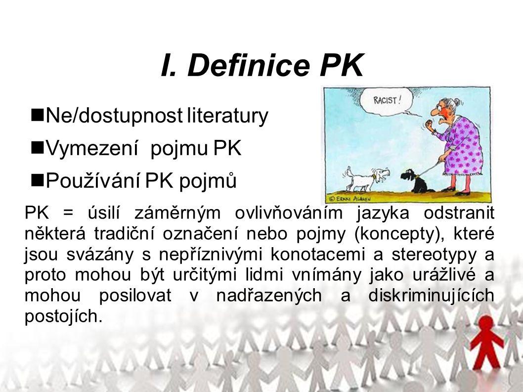 I. Definice PK PK = úsilí záměrným ovlivňováním jazyka odstranit některá tradiční označení nebo pojmy (koncepty), které jsou svázány s nepříznivými ko