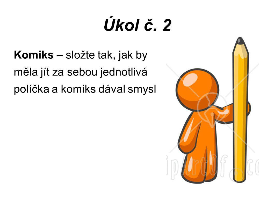 Úkol č. 2 Komiks – složte tak, jak by měla jít za sebou jednotlivá políčka a komiks dával smysl