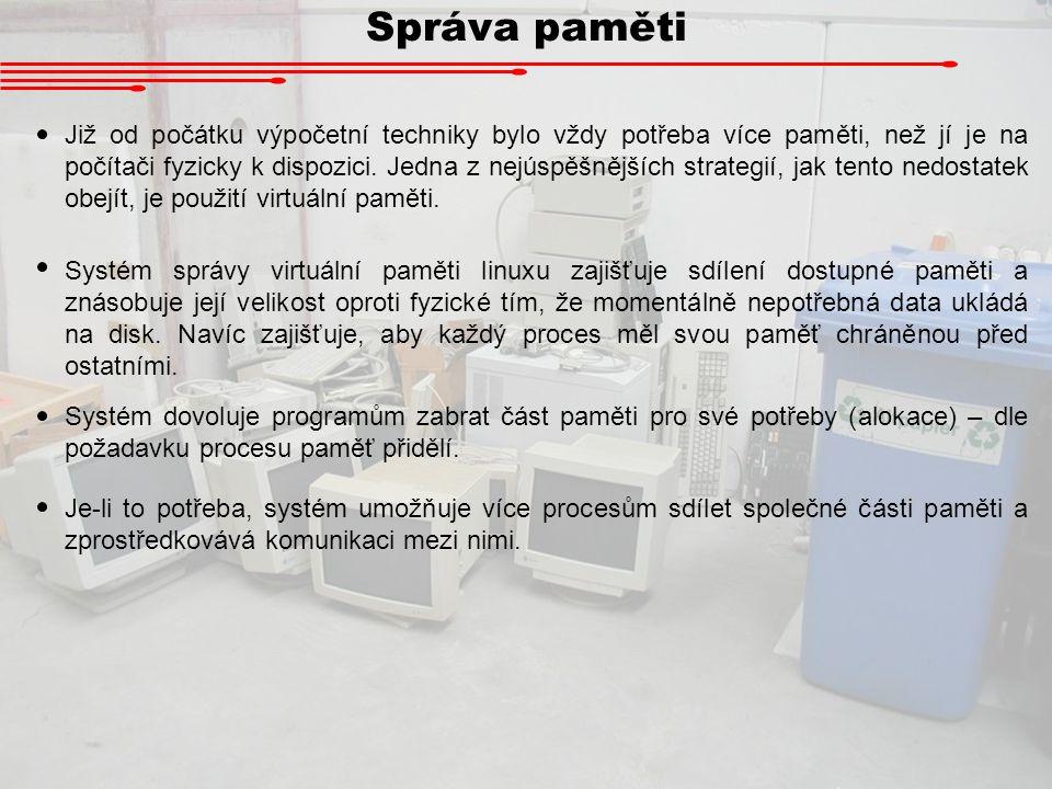 Abstraktní model virtuální paměti VPFN 0 VPFN 1 VPFN 2 VPFN 3 VPFN 4 VPFN 0 VPFN 1 VPFN 2 VPFN 3 VPFN 4 Tabulka stránek procesu X Tabulka stránek procesu Y PFN 0 PFN 1 PFN 2 PFN 3 PFN 4 proces X proces Y Paměť (fyzická i virtuální) je pro jednoduchost operací rozdělena na tzv.