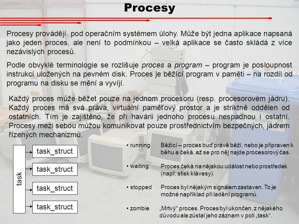 Procesy Procesy provádějí pod operačním systémem úlohy. Může být jedna aplikace napsaná jako jeden proces, ale není to podmínkou – velká aplikace se č