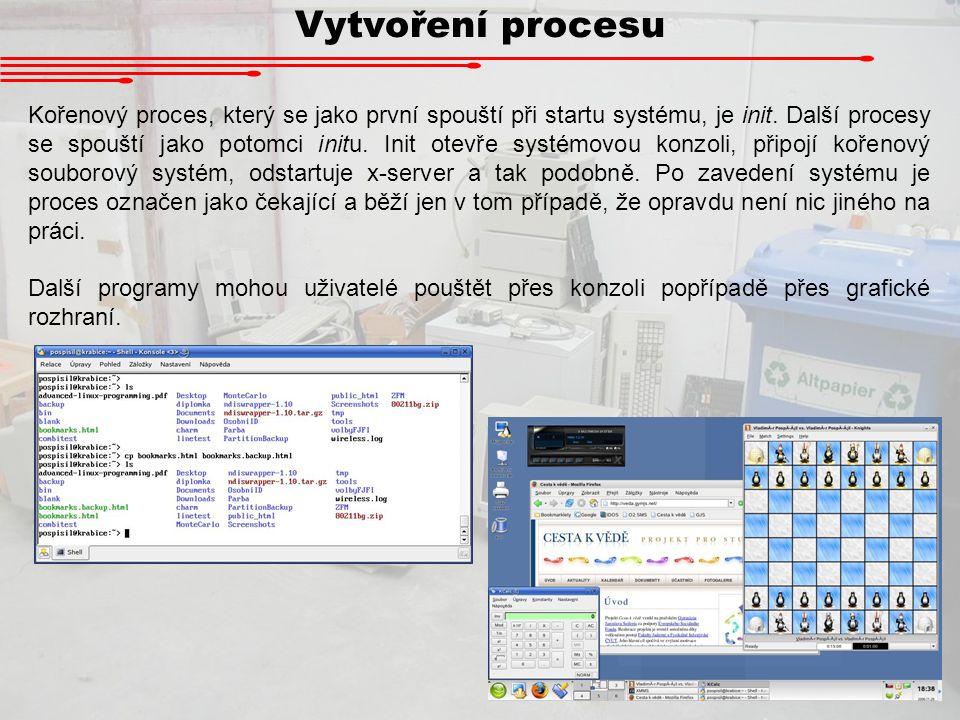 Vytvoření procesu Kořenový proces, který se jako první spouští při startu systému, je init. Další procesy se spouští jako potomci initu. Init otevře s