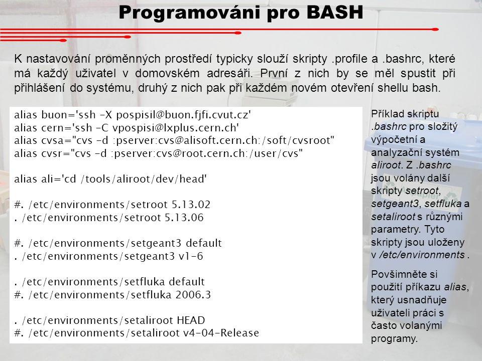 Programováni pro BASH K nastavování proměnných prostředí typicky slouží skripty.profile a.bashrc, které má každý uživatel v domovském adresáři. První