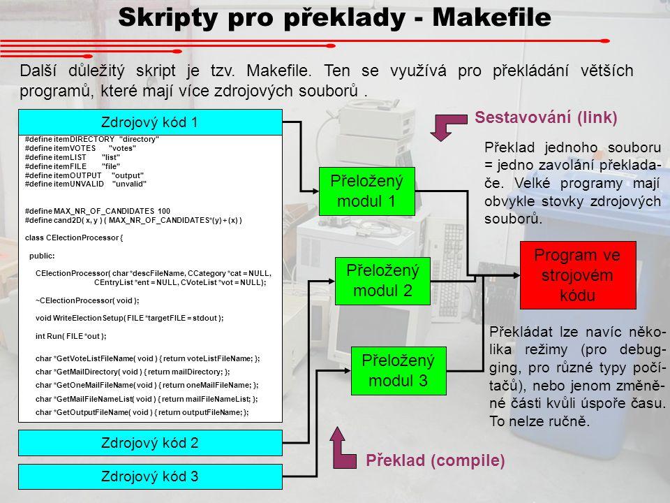 Skripty pro překlady - Makefile Další důležitý skript je tzv. Makefile. Ten se využívá pro překládání větších programů, které mají více zdrojových sou